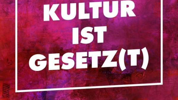 KULTUR IST GESETZ(T)